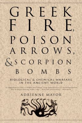 Greek Fire, Poison Arrows, and Scorpion Bombs: Biological and Chemical Warfare in the Ancient World 9781590201770