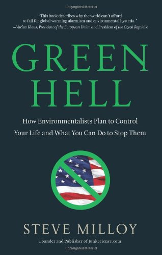 Green Hell: How Environmentalists Plan to Control Your Life and What You Can Do to Stop Them 9781596985858