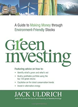 Green Investing: A Guide to Making Money Through Environment-Friendly Stocks 9781598695823