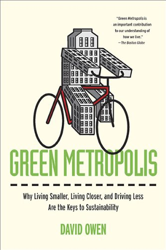 Green Metropolis: Why Living Smaller, Living Closer, and Driving Less Are the Keys to Sustainability 9781594488825