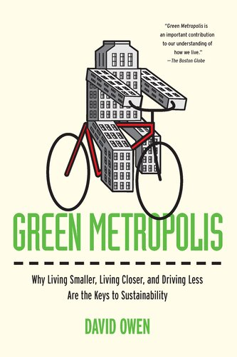 Green Metropolis: Why Living Smaller, Living Closer, and Driving Less Are the Keys to Sustainability 9781594484841
