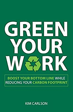 Green Your Work: Boost Your Bottom Line While Reducing Your Carbon Footprint 9781598699050