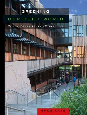Greening Our Built World: Costs, Benefits, and Strategies 9781597266680