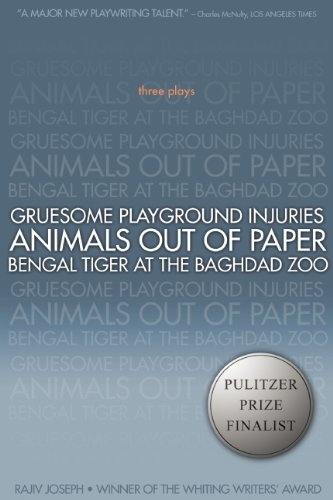 Gruesome Playground Injuries/Animals Out of Paper/Bengal Tiger at the Baghdad Zoo: Three Plays 9781593762940