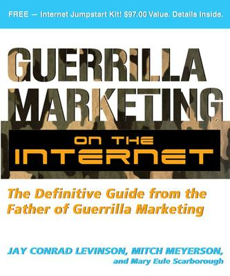 Guerilla Marketing on the Internet: The Definitive Guide from the Father of Guerilla Marketing 9781599181943