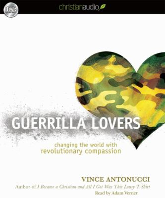 Guerrilla Lovers: Changing the World with Revolutionary Compassion 9781596448728