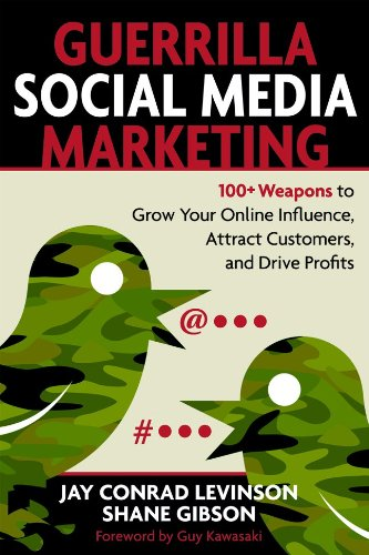 Guerrilla Social Media Marketing: 100+ Weapons to Grow Your Online Influence, Attract Customers, and Drive Profits 9781599183831