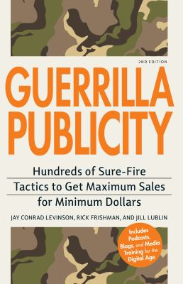 Guerrilla Publicity: Hundreds of Sure-Fire Tactics to Get Maximum Sales for Minimum Dollars 9781598698459