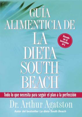 Guia Alimenticia de La Dieta South Beach: Todo Lo Que Necesita Para Seguir El Plan a la Perfeccion 9781594863615
