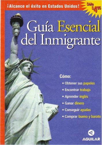 Guia Esencial del Inmigrante (Essential Guide for Immigrants) 9781594378133