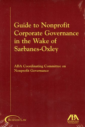 Guide to Nonprofit Corporate Governance in the Wake of Sarbanes-Oxley 9781590315675