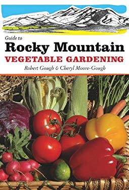 Guide to Rocky Mountain Vegetable Gardening 9781591864578