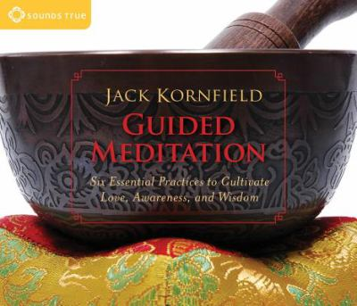 Guided Meditation: Six Essential Practices to Cultivate Love, Awareness, and Wisdom 9781591796251