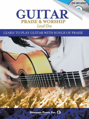Guitar Praise & Worship, Level One: Learn to Play Guitar with Songs of Praise [With DVD] 9781592351954