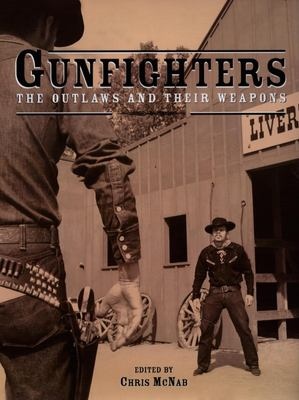 Gunfighters: The Outlaws and Their Weapons 9781592235070