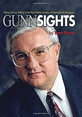 Gunn Sights: Taking Aim on Selling in the High Stakes Industry of International Aerospace 9781591143468