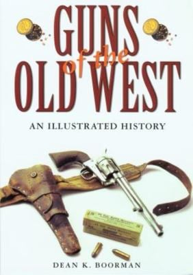 Guns of the Old West: An Illustrated History 9781592286386