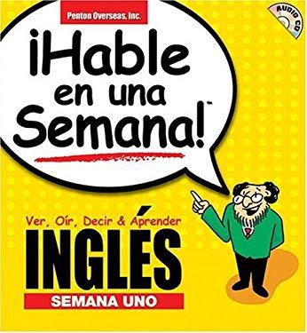 Hable Ingles En Una Semana 1: Ver, Oir, Decir & Aprender 9781591254799
