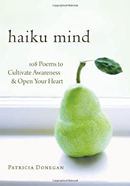 Haiku Mind: 108 Poems to Cultivate Awareness and Open Your Heart 9781590305799