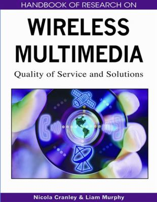 Handbook of Research on Wireless Multimedia: Quality of Service and Solutions 9781599048208