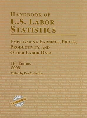 Handbook of U.S. Labor Statistics: Employment, Earnings, Prices, Productivity, and Other Labor Data 9781598881806