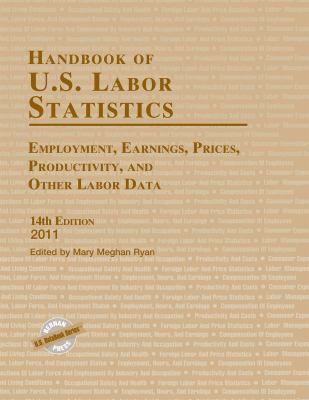 Handbook of U.S. Labor Statistics: Employment, Earnings, Prices, Productivity, and Other Labor Data 9781598884791