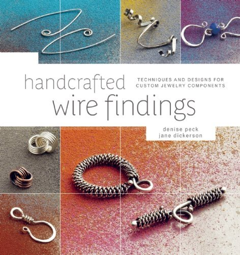 Handcrafted Wire Findings: Techniques and Designs for Custom Jewelry Components 9781596682832