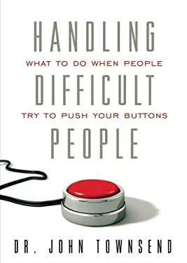 Handling Difficult People: What to Do When People Push Your Buttons 9781591454779