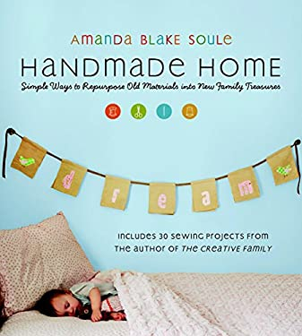 Handmade Home: Simple Ways to Repurpose Old Materials Into New Family Treasures 9781590305959