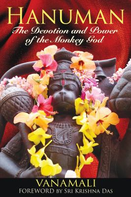 Hanuman: The Devotion and Power of the Monkey God 9781594773372
