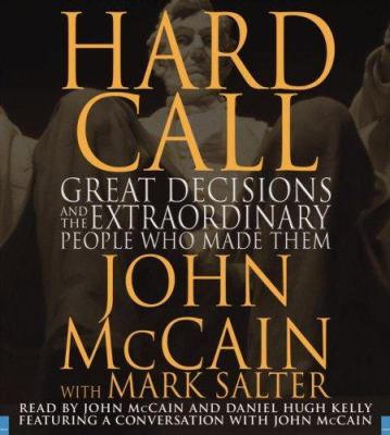 Hard Call: Great Decisions and the Extraordinary People Who Made Them 9781594839436