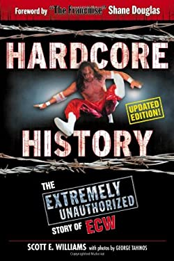 Hardcore History: The Extremely Unauthorized Story of ECW 9781596702257