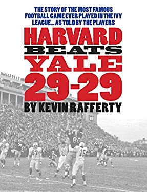 Harvard Beats Yale 29-29: The Story of the Most Famous Football Game Ever Played in the Ivy League... as Told by the Players. 9781590202173