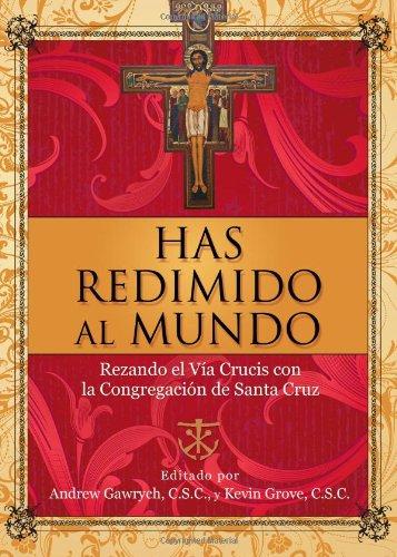 Has Redimido al Mundo: Rezando el Via Crucis Con la Congregacion de Santa Cruz 9781594712685