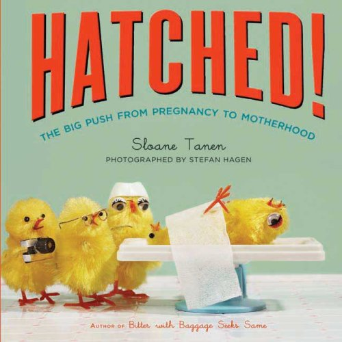 Hatched!: The Big Push from Pregnancy to Motherhood 9781596912779