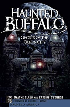 Haunted Buffalo: Ghosts of the Queen City 9781596297753