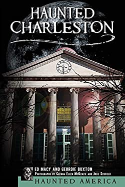 Haunted Charleston: Stories from the College of Charleston, the Citadel and the Holy City 9781596290112