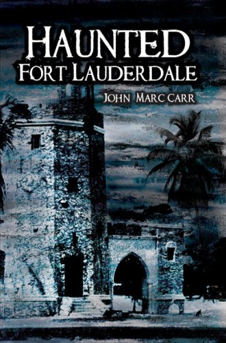 Haunted Fort Lauderdale 9781596294219