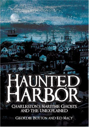 Haunted Harbor: Charleston's Maritime Ghosts and the Unexplained 9781596290747