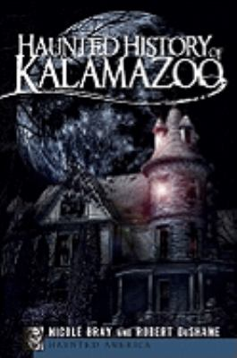 Haunted History of Kalamazoo 9781596297098