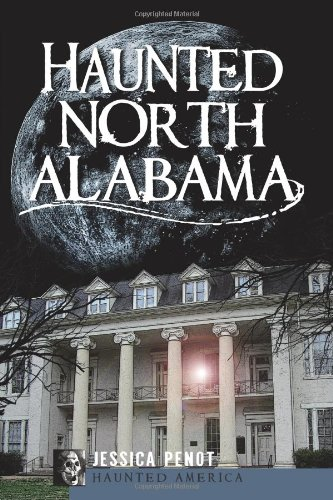Haunted North Alabama: The Phantoms of the South 9781596299900