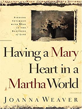 Having a Mary Heart in a Martha World: Finding Intimacy with God in the Busyness of Life 9781594150098