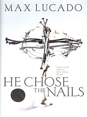 He Chose the Nails: What God Did to Win Your Heart 9781594151590