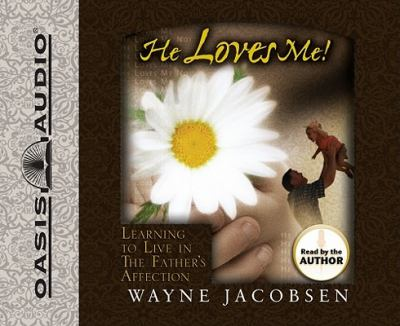 He Loves Me!: Learning to Live in the Father's Affection 9781598595222