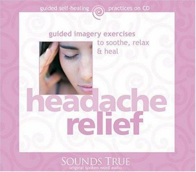 Headache Relief: Guided Imagery Exercises to Soothe, Relax & Heal 9781591791898