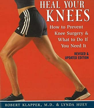Heal Your Knees: How to Prevent Knee Surgery & What to Do If You Need It 9781590771242