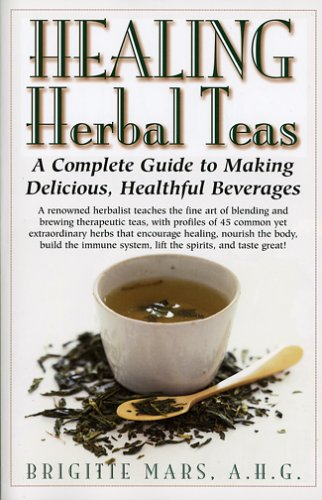 Healing Herbal Teas: A Complete Guide to Making Delicious, Healthful Beverages 9781591201106