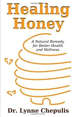 Healing Honey: A Natural Remedy for Better Health and Wellness 9781599424859