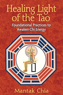 Healing Light of the Tao: Foundational Practices to Awaken Chi Energy 9781594771132