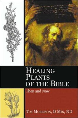 Healing Plants of the Bible 9781591295228